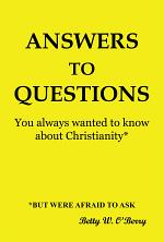 Answers to Questions You Always Wanted To Know About Christianity