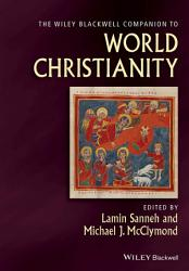 The Wiley Blackwell Companion to World Christianity PDF