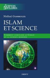 Islam et science: Comment concilier le Coran et la science moderne