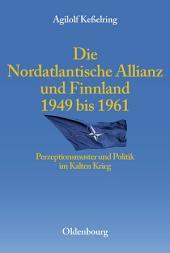Die Nordatlantische Allianz und Finnland 1949-1961: Perzeptionsmuster und Politik im Kalten Krieg