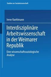 Interdisziplinäre Arbeitswissenschaft in der Weimarer Republik: Eine wissenschaftssoziologische Analyse