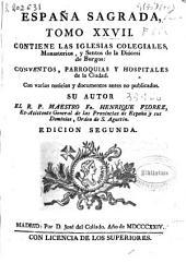 España sagrada: Contiene las Iglesias colegiales, monasterios y santos de la diócesi[s] de Burgos ..., Volume 27
