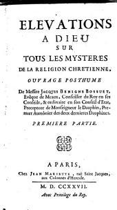 Elevations A Dieu Sur Tous Les Mysteres De La Religion Chretienne: Volume1
