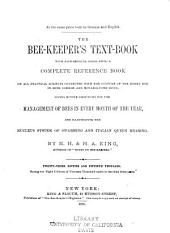 The Bee-keeper's Text-book with Alphabetical Index: Being a Complete Reference Book on All Practical Subjects Connected with the Culture of the Honey Bee in Both Common and Movable-comb Hives, Giving Minute Directions for the Management of Bees in Every Month of the Year, and Illustrating the Nucleus System of Swarming and Italian Queen Rearing
