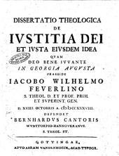 Dissertatio theologica de iustitia Dei et iusta eiusdem idea quam Deo bene iuvante in Georgia Augusta praeside Iacobo Wilhelmo Feverlino ... d. 18. Octobris a. 1738. defendet Bernhardus Cantoris ...