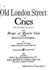 Old London Street Cries and the Cries of To-day: With Heaps of Quaint Cuts Including Hand-coloured Frontispiece