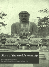 Story of the World's Worship: A Complete, Graphic and Comparative History of the Many Strange Beliefs, Superstitious Practices, Domestic Peculiarities, Sacred Writings, Systems of Philosophy, Legends and Traditions, Customs and Habits of Mankind Throughout the World, Ancient and Modern. This Dark and Mystic Picture Strikingly Compared with the Beauty and Purity of Revealed Religion, the Whole Forming the Fascinating Story of the World's Worship from the Birth of Man to the Present Day