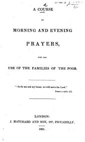 A Course of Morning and Evening Prayers, for the use of the families of the poor