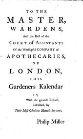 The Gardeners Kalendar ... The Eleventh Edition, Adapted to the New Style; with a List of the Medicinal Plants, which May be Gathered in Each Month for Use