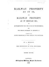 Railway property as it is, and railway property as it should be; or, An examination into the causes of its depression ... By a member of the Institution of Civil Engineers [i.e. T. J. Woodhouse]. Second edition