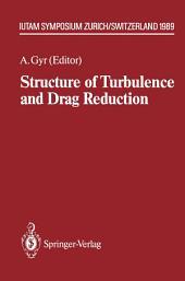 Structure of Turbulence and Drag Reduction: IUTAM Symposium Zurich, Switzerland July 25–28, 1989