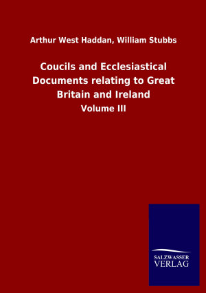 Coucils and Ecclesiastical Documents relating to Great Britain and Ireland