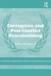 Corruption and Post-Conflict Peacebuilding: Selling the Peace?