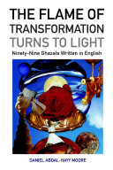 The Flame of Transformation Turns to Light (Ninety-Nine Ghazals Written in English) / Poems