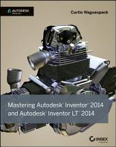 Mastering Autodesk Inventor 2014 and Autodesk Inventor LT 2014: Autodesk Official Press