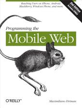 Programming the Mobile Web: Reaching Users on iPhone, Android, BlackBerry, Windows Phone, and more, Edition 2