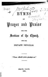 Hymns of Prayer and Praise for the Services of the Church, and for private devotion, etc