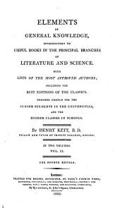 Elements of General Knowledge: Introductory to Useful Books in the Principal Branches of Literature and Science. With Lists of the Most Approved Authors; Including the Best Editions of Th Classics. Designed Chiefly for the Junior Students in the Universities, and the Higher Classes in Schools, Volume 2