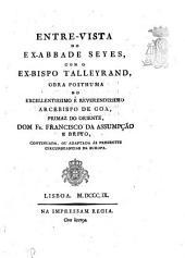 Entre-vista do ex-abbade Seyes, com o ex-bispo Talleyrand: obra posthuma do excellentissimo e reverendissimo arcebispo de Goa ...