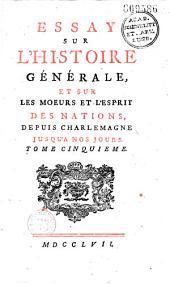 Essay sur l'histoire générale, et sur les moeurs et l'esprit des nations depuis Charlemagne jusqu'à nous jours