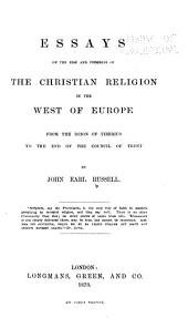 Essays on the Rise and Progress of the Christian Religion in the West of Europe: From the Reign of Tiberius to the End of the Council of Trent
