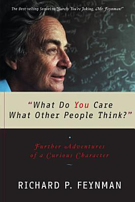 What Do You Care What Other People Think    Further Adventures of a Curious Character PDF
