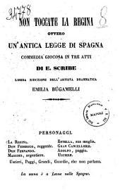 Non toccate la regina, ovvero, Un'antica legge di Spagna commedia giocosa in tre atti di E. Scribe