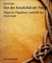 Von der Kreativität der Poesie: Elegie für Flügelhorn, Gedichte von Franz Liebl