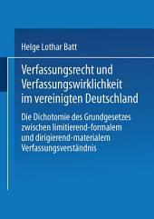 Verfassungsrecht und Verfassungswirklichkeit im vereinigten Deutschland: Die Dichotomie des Grundgesetzes zwischen limitierend-formalem und dirigierend-materialem Verfassungsverständnis