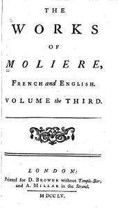 The Works of Moliere, French and English: In Ten Volumes, Volume 3