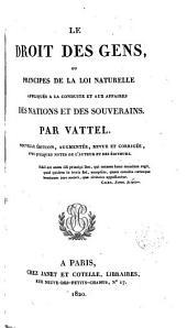 Le droit des gens: ou Principes de la loi naturelle, appliqués à la conduite et aux affaires des nations et des souverains, Volume1