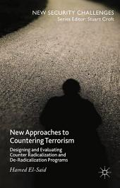 New Approaches to Countering Terrorism: Designing and Evaluating Counter Radicalization and De-Radicalization Programs