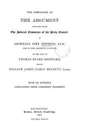 The substance of the argument delivered before the judicial committee of the Privy council by Archibald John Stephens ... in the case of Thomas Byard Sheppard, against William James Early Bennett. With an appendix containing their lordships' judgment