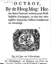 Octroy, by de ... Staten Generael, verleent aende West-Indische Compagnie, in date den twintighsten September 1674