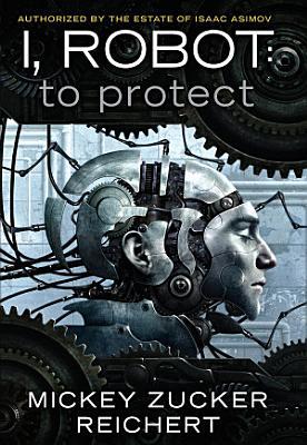 Isacc Asimov s I  Robot  To Protect
