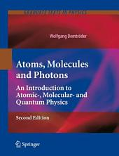 Atoms, Molecules and Photons: An Introduction to Atomic-, Molecular- and Quantum Physics, Edition 2