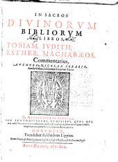 In sacros divinorum Bibliorum libros, Tobiam, Judith, Esther ... commentarius