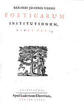 Gerardi Joannis Vossii Poeticarum institutionum, libri tres