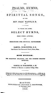 The Psalms, Hymns, and Spiritual Songs of the Rev. Isaac Watts: To which are Added, Select Hymns, from Other Authors ; and Directions for Musical Expression