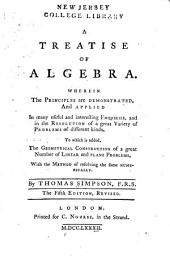 A treatise of algebra: wherein the principles are demonstrated and applied ... To which is added the geometrical construction of a great number of linear and plane problems with the method of resolving the same numerically