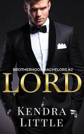 Lord: A Brotherhood Bachelors Novel #2