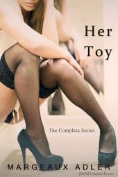 Her Toy: The Complete Series: (BDSM Femdom Erotic Stories Bundle)