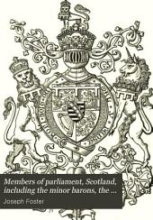 Members of Parliament, Scotland: Including the Minor Barons, the Commissioners for the Shires, and the Commissioners for the Burghs, 1357-1882. On the Basis of the Parliamentary Return 1880, with Genealogical and Biographical Notices