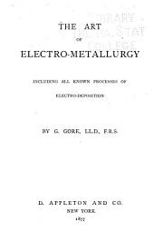 The Art of Electro-metallurgy Including All Known Processes of Elctro-deposition