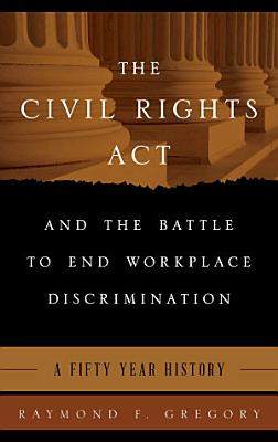 The Civil Rights Act and the Battle to End Workplace Discrimination PDF