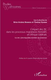 L'impact des TIC dans les processus migratoires féminins en Afrique Centrale: Cas des cybermigrantes maritales du Cameroun