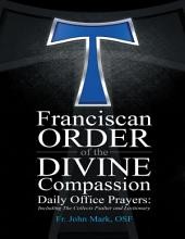 Franciscan Order of the Divine Compassion Daily Office Prayers: Including the Collects Psalter and Lectionary