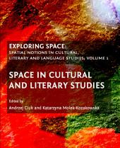 Exploring Space: Spatial Notions in Cultural, Literary and Language Studies; Volume 1