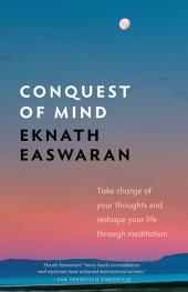 Conquest of Mind: Take Charge of Your Thoughts & Reshape Your Life Through Meditation