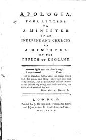 Apologia. Four letters to a Minister of an Independant Church: by a Minister of the Church of England [i.e. John Newton].